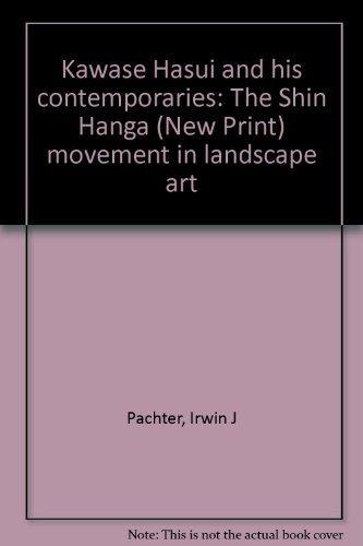 Kawase Hasui and His Contemporaries / the Shin Hanga (New Print) Movement in Landscape Art: ...