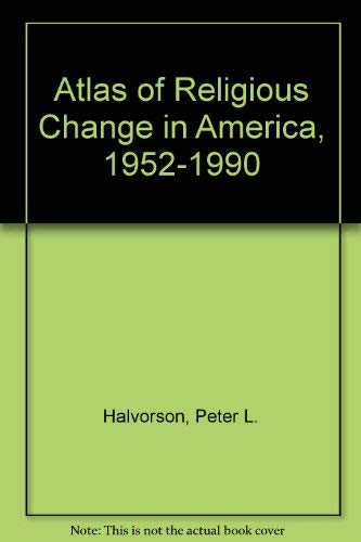 Atlas of Religious Change in America, 1952-1990: Halvorson, Peter L.; Newman, William M.