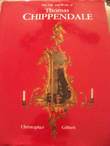 The Life and Work of Thomas Chippendale: Gilbert, Christopher