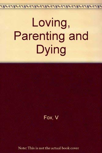 Loving, parenting, and dying: The family cycle in England and America, past and present: Vivian C. ...