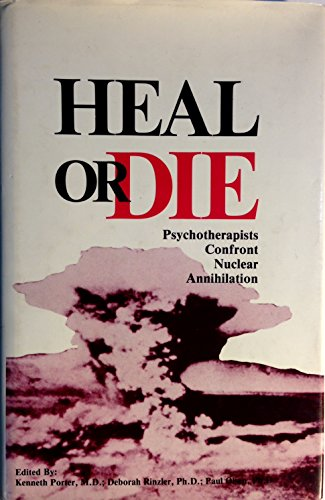 9780914434269: Heal or Die: Psychotherapists Confront Nuclear Annihilation