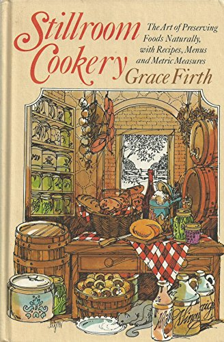 Stillroom Cookery: The Art of Preserving Foods: Firth, Grace