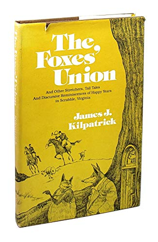 9780914440185: The foxes' union: And other stretchers, tall tales, and discursive reminiscences of happy years in Scrabble, Virginia