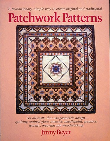 Patchwork Patterns: For All Crafts That Use Geometric Design, Quilting, Stained Glass, Mosaics, Graphics, Needlepoint, Jewelry, Weaving, and Woodworking (0914440276) by Jinny Beyer