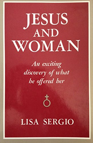 Jesus and Woman: An Exciting Discovery of What He Offered Her: Sergio, Lisa
