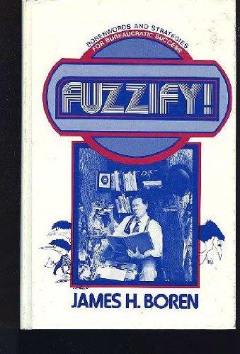 Fuzzify!: Borenwords and Strategies for Bureaucratic Success: Boren, James H.