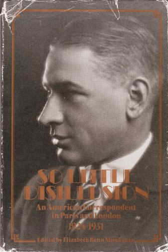 So Little Disillusion: An American Correspondent in Paris and London, 1924-1931