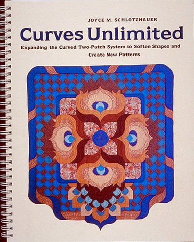 9780914440789: Curves Unlimited: Expanding the Curved Two-Patch System to Soften Shapes and Create New Patterns