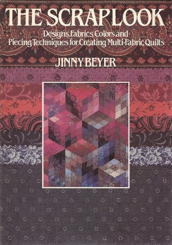 The Scrap Look: Designs, Fabrics, Colors and Piecing Techniques for Creating Multi-Fabric Quilts (0914440861) by Jinny Beyer
