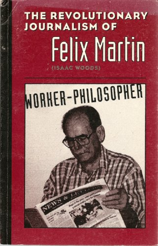 9780914441441: The revolutionary journalism of Felix Martin (Isaac Woods): Worker-philosopher