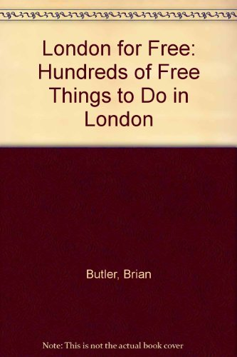 London for Free: Hundreds of Free Things to Do in London: Butler, Brian