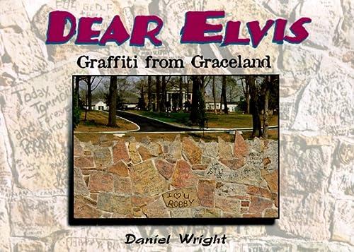 Dear Elvis: Graffiti from Graceland: Wright, Daniel