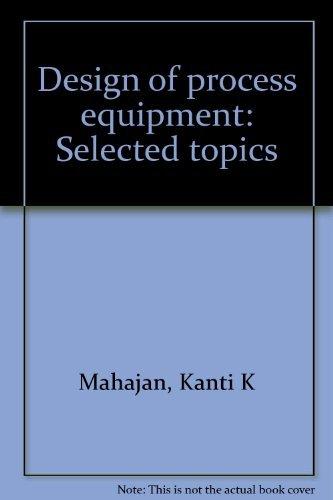 Design of process equipment: Selected topics: Mahajan, Kanti K