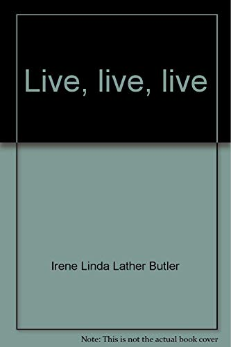 Live, live, live: An autobiography: Butler, Irene Linda