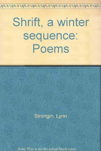 Shrift, a winter sequence: Poems: Strongin, Lynn
