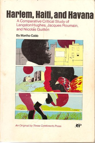Harlem, Haiti, and Havana: A comparative critical study of Langston Hughes, Jacques Roumain, ...