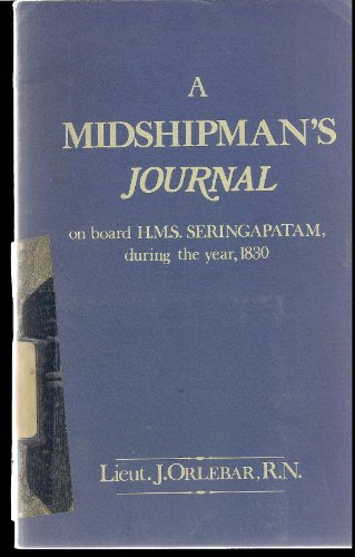 A Midshipman's Journal, On Board Hms Seringapatam, During The Year, 1830; Containing ...