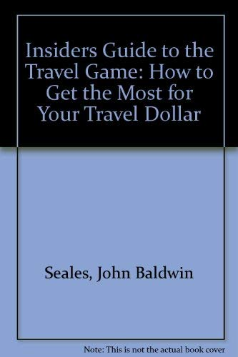 Insiders Guide to the Travel Game: How: John Baldwin Seales