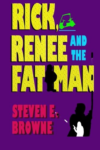 Rick, Renee and the Fat Man: Steven E. Browne