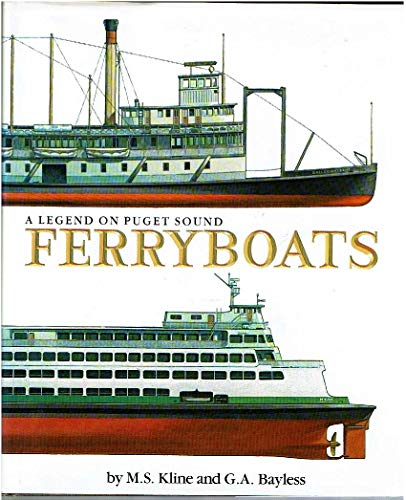Ferryboats: A Legend on Puget Sound.: Washington Ferryboats] Kline, M.S. and G.A. Bayless.