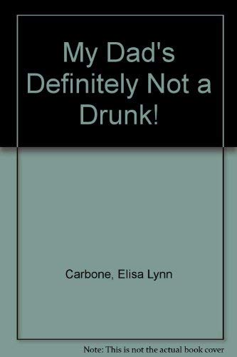 9780914525219: My Dad's Definitely Not a Drunk!