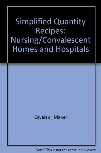 Simplified Quantity Recipes; Nursing/Convalescent Homes and Hospitals: Cavaiani & Urbashich