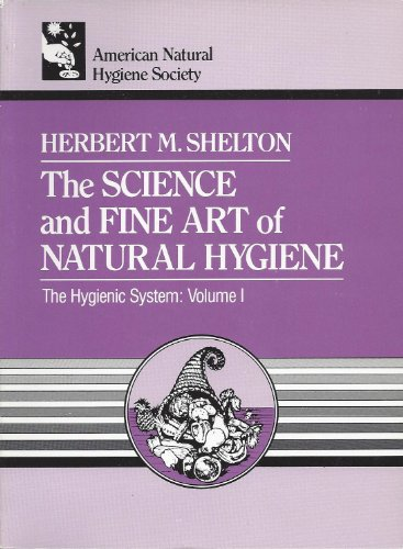 9780914532361: The Science & Fine Art of Natural Hygiene (Hygienic System)