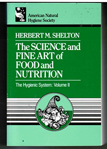 The Science and Fine Art of Food and Nutrition (Hygienic System): Shelton, Herbert M.