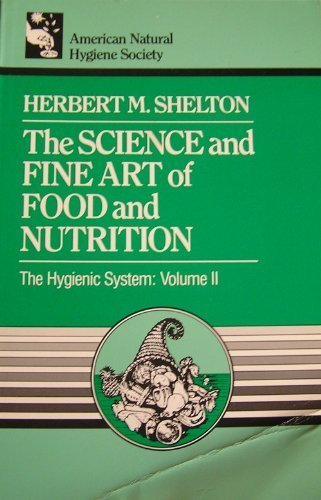 9780914532392: The Science and Fine Art of Food and Nutrition (Hygienic System)