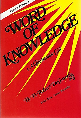 Word of Knowledge: A Charismatic Gift (9780914544753) by Robert DeGrandis; Jessie Borrello