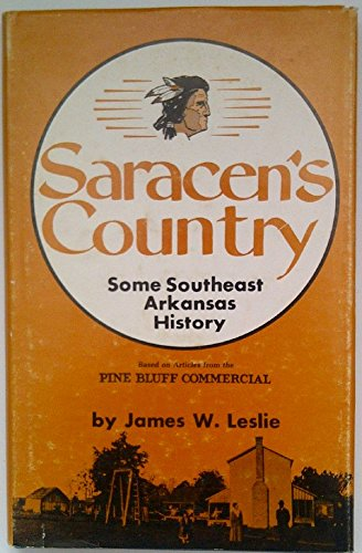 Saracen's country Some Southeast Arkansas History: Leslie, James W