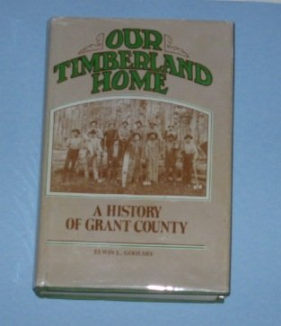 Our Timberland Home: A History of Grant County: Goolsby, Elwin