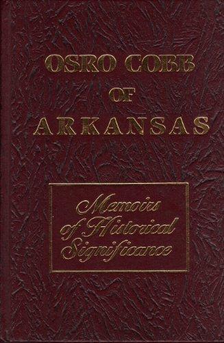 Osro Cobb Of Arkansas Memoirs Of Historical Significance: Cobb, Osro
