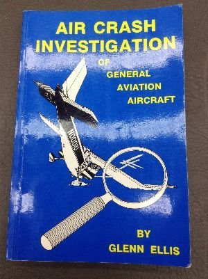 9780914565017: Air Crash Investigation of General Aviation Aircraft: With Emphasis on the Crash Scene Aspects of the Investigation