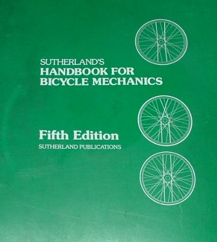 Sutherland's Handbook for Bicycle Mechanics,5th edition: Sutherland, Howard