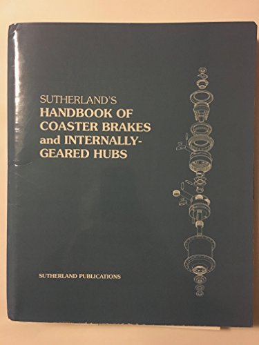9780914578086: Sutherland's Handbook of Coaster Brakes & Internally Geared Hubs