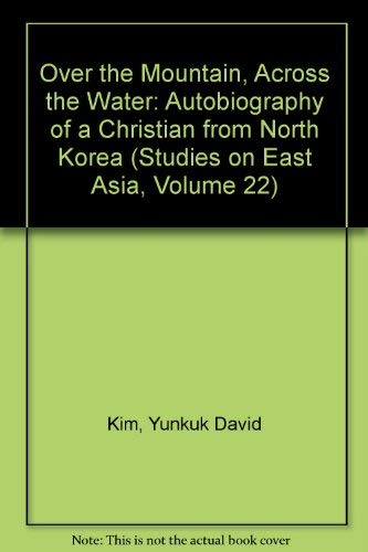 Over the Mountain, Across the Water : Autobiography of a Christian from North Korea: Kim, Yunkuk ...