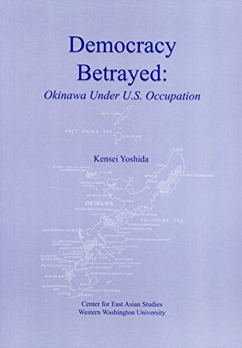 9780914584247: Democracy Betrayed: Okinawa Under U.S. Occupation