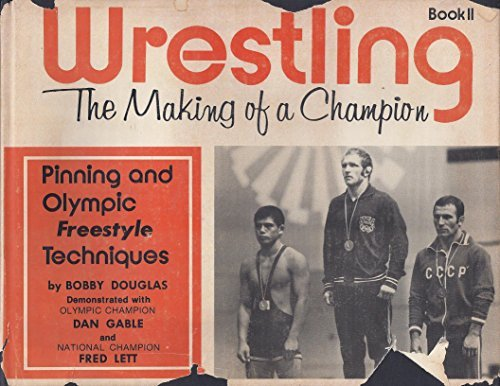 9780914588016: Wrestling, The Making of a Champion Book II (Pinning and Olympic Free Style Techniques, Book 2)