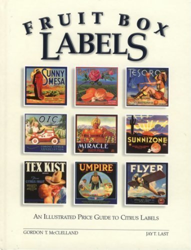 Fruit Box Labels: An Illustrated Price Guide: McClelland, Gordon T.,