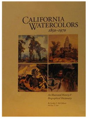 California Watercolors (1850-1970): An Illustrated History and: Last, Jay T.,