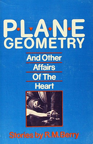 Plane Geometry and Other Affairs of the Heart: Berry, R.M.