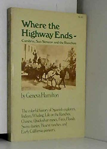 9780914598251: Where the Highway Ends - Cambria, San Simeon, and the Ranchos. The colorful history of Spanish explorers, Indians, whaling, ...