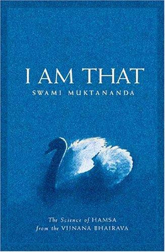 I Am That: The Science of Hamsa from the Vijnana Bhairava: Muktananda, Swami