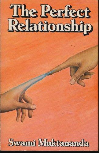 The Perfect Relationship: The Guru and the: Swami Muktananda
