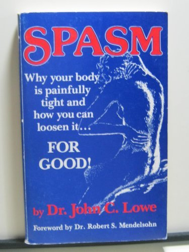 9780914609001: Spasm: Why Your Body is Painfully Tight, and How You Can Loosen It...for Good!