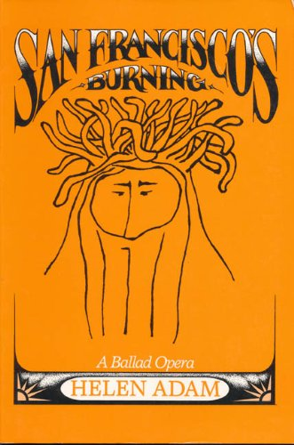 San Francisco's Burning: A Ballad Opera: Helen Adam