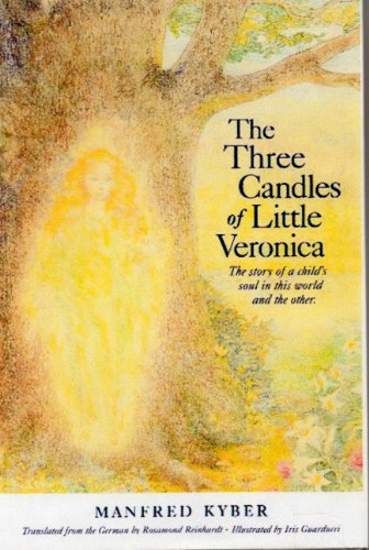 The three candles of little Veronica: The story of a child's soul in this world and the other:...