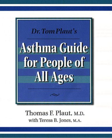 Dr Tom Plaut's Asthma Guide for People of All Ages: Thomas F. Plaut; Teresa B. Jones