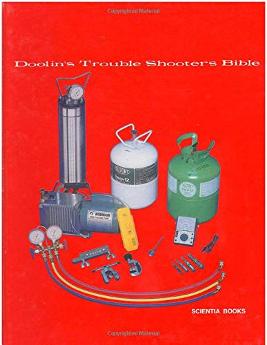 Doolin's Trouble Shooters Bible: Air Conditioning, Refrigeration, Heat Pumps, Heating Fifth ...